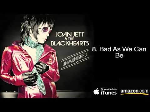 8.  Bad As We Can Be - Joan Jett & The Blackhearts