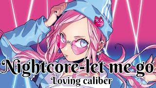 Nightcore-let me go (Loving caliber)