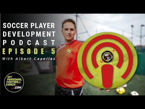 Soccer Player Development Podcast Episode 5 - With Albert Capellas