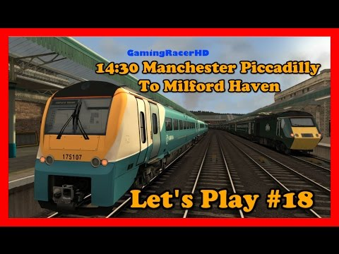 Train Simulator 2017 - Let's Play #18 - 14:30 Manchester Piccadilly To Milford Haven [1080p 60FPS]