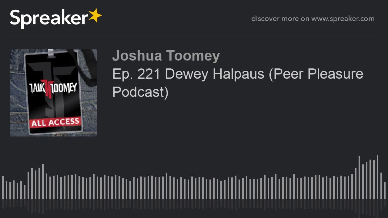 Ep  221 Dewey Halpaus  Peer Pleasure Podcast