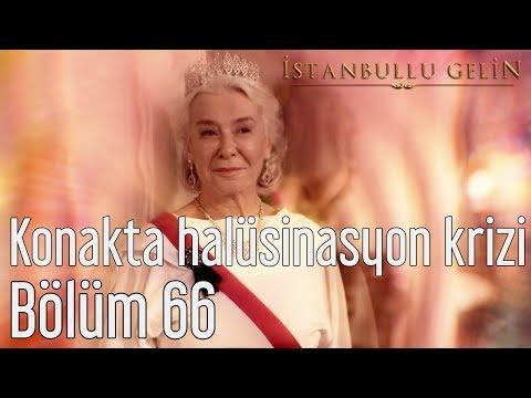 İstanbullu Gelin 66. Bölüm - Konakta Halüsinasyon Krizi