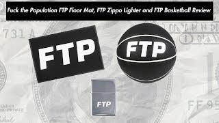 Fuck the Population FTP Floor Mat, FTP Zippo Lighter and FTP Basketball Review