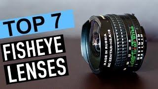 BEST 7: Fisheye Lenses 2018