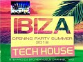 IBIZA TECH HOUSE OPENING  PARTY 2018 CLUB MIX