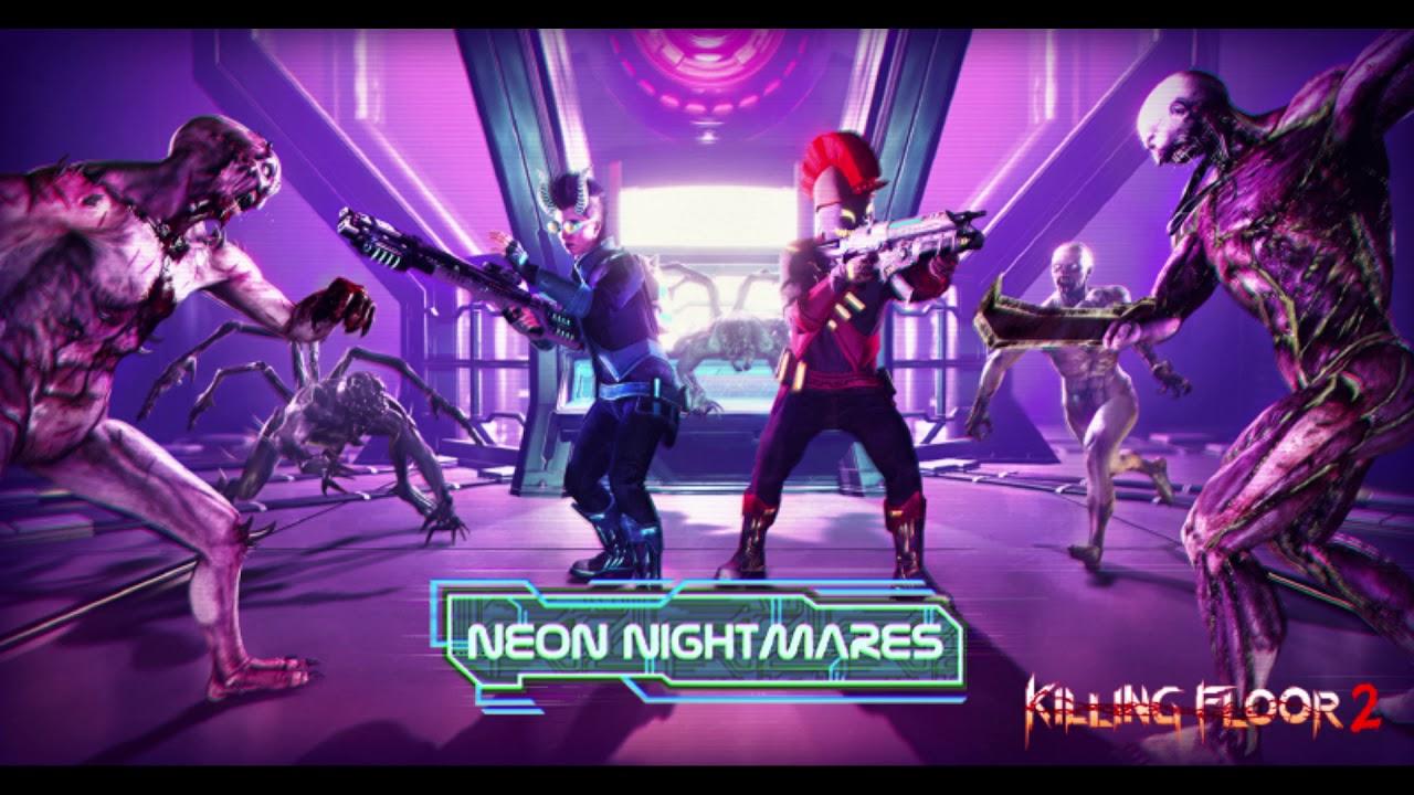 Killing Floor 2 Neon Nightmares Theme Music Spring Update 2020 Youtube