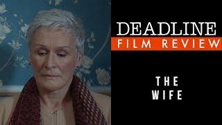 'The Wife' Review - Glenn Close, Christian Slater