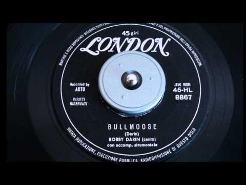 Bobby Darin - BULL MOOSE