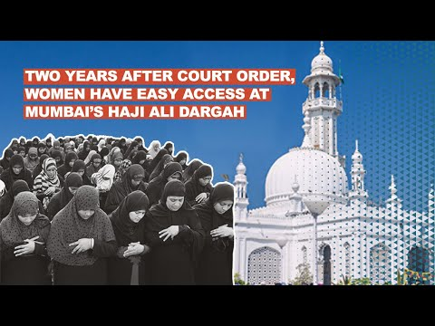 Two years after court order, women have easy access at Mumbai's Haji Ali Dargah