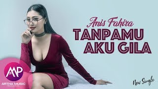 Gambar cover Anis Fahira - Tanpamu Aku Gila (Official Audio)