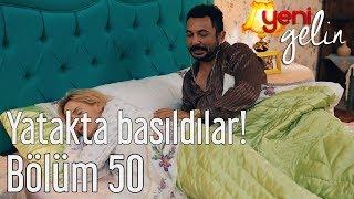 Yeni Gelin 50. Bölüm - Yatakta Basıldılar!