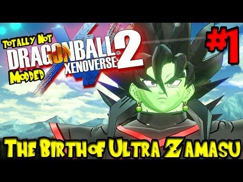 THE BIRTH OF ULTRA ZAMASU! | Totally NOT Modded Dragon Ball Xenoverse 2 - Episode 1