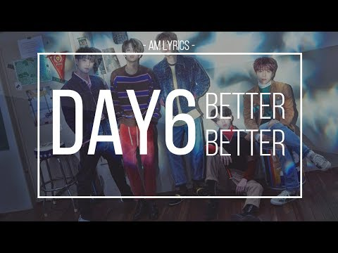 [AM Lyrics] Day6 - Better Better Han | Rom | Eng