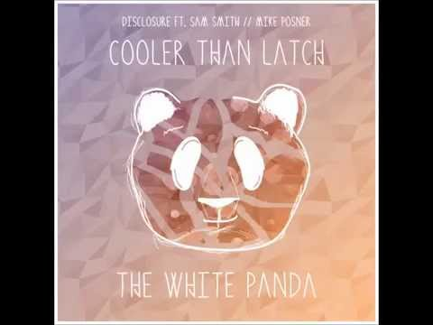 Disclosure  Cooler Than Latch feat Sam Smith & Mike Posner The White Panda Remix