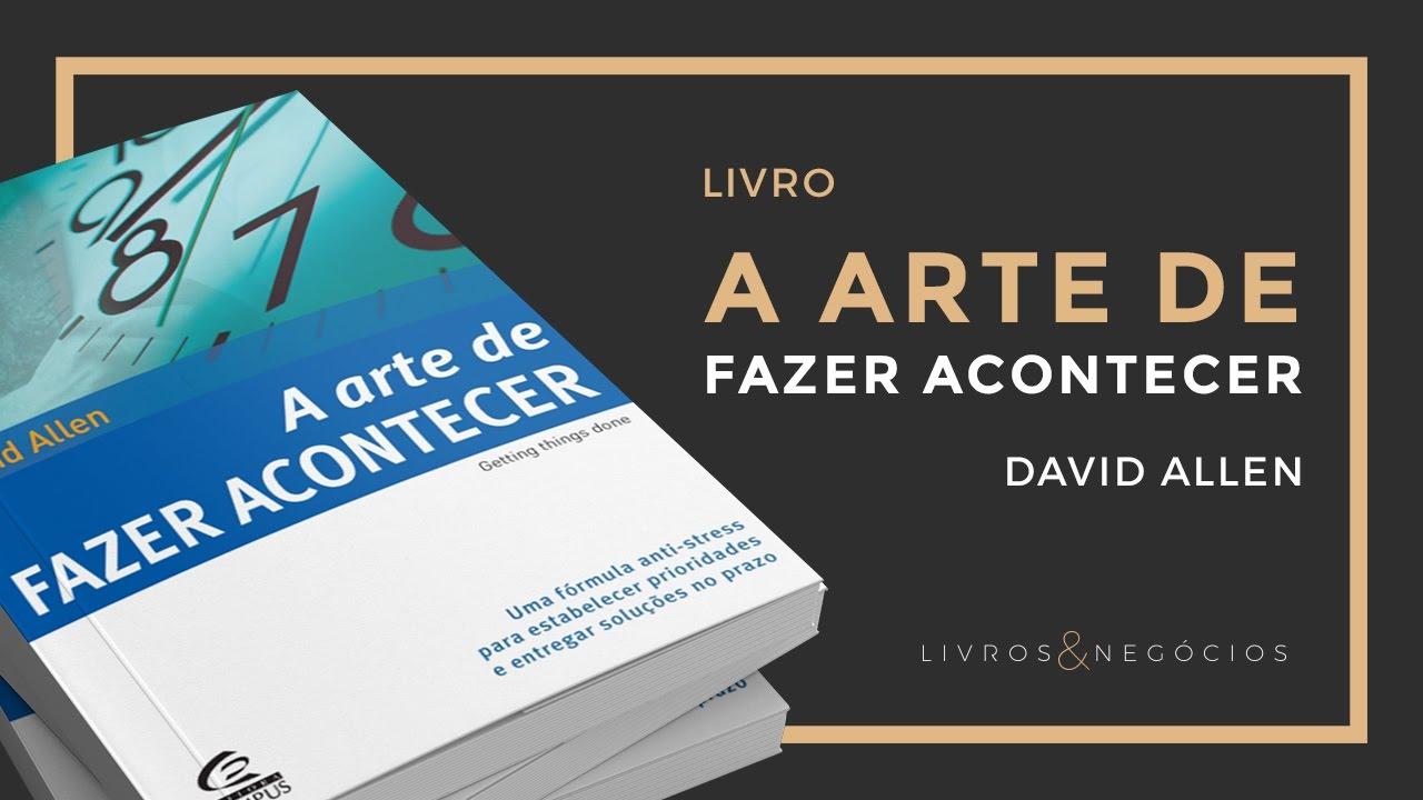Livro | A arte de fazer acontecer - David Allen #46 - YouTube