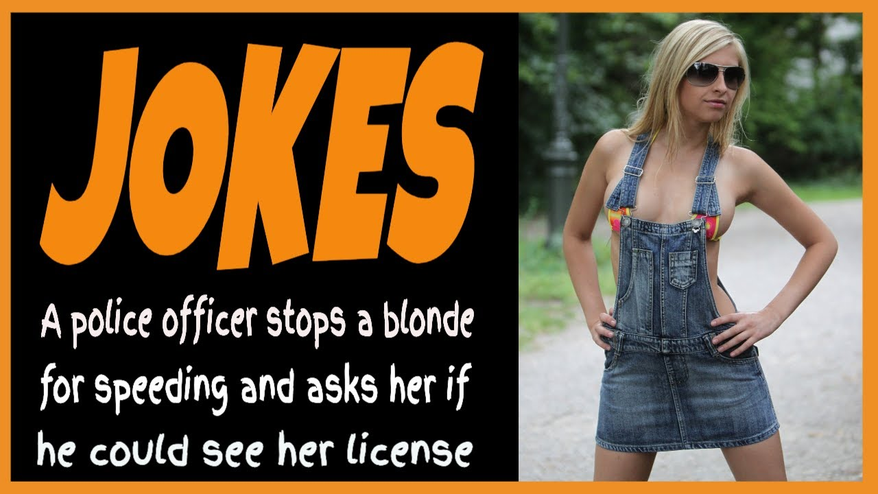 Funny Joke - A police officer stops a blonde for speeding and asks her if he could see her license
