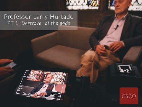 "PT. 1: Professor Hurtado on ""Destoyer of the gods"""