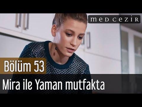 Medcezir 53.Bölüm | Mira ile Yaman mutfakta
