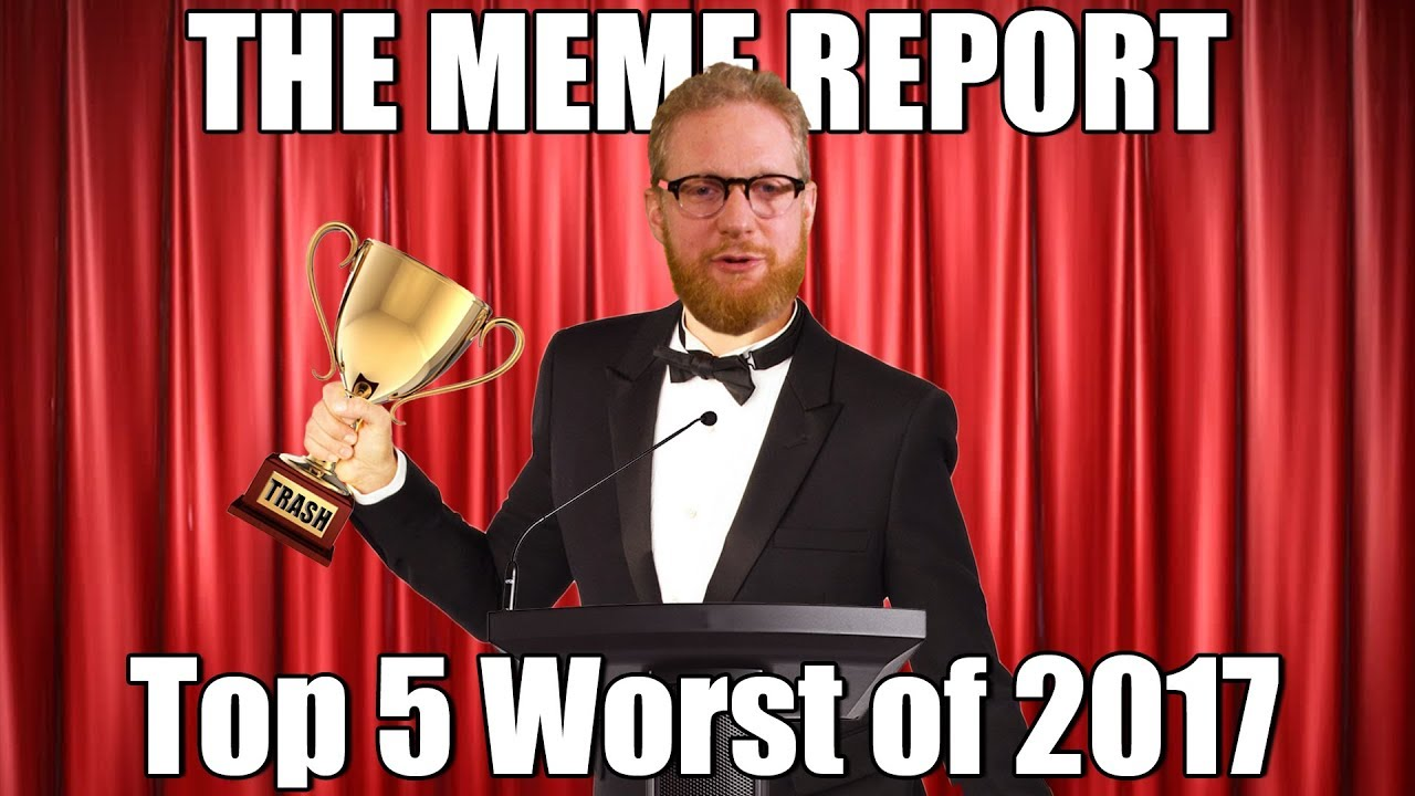 The meme report top 5 worst memes of 2017