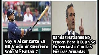 LUIS ABINADER ADVIERTE A LAS BANDAS DE HAITÍ QUE NO CRUCEN PARA R.D. OH ENFRENTARÁN LAS FUERZAS ARM.