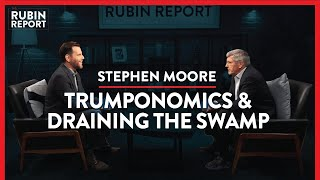Who Is The Real Trump? Taxes, Economy & The New Socialism | Stephen Moore | POLITICS | Rubin Report