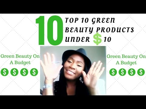 Top 10 Under $10 Green Beauty Products Tag   Cruelty Free + Vegan Beauty on a Budget