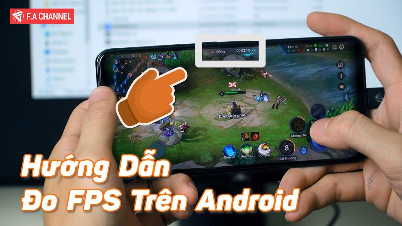 Hướng Dẫn Đo FPS (Show FPS) Khi Chơi Game Trên Android (Kiểm Tra Hiệu Năng Máy) | F.A CHANNEL
