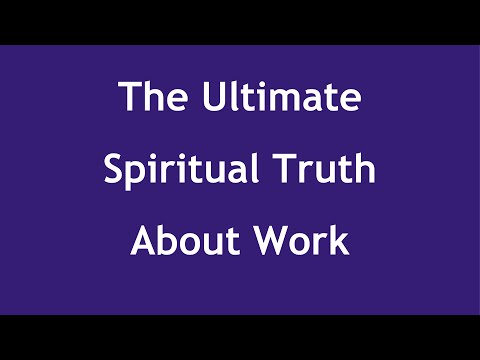 Work's Ultimate Spiritual Truth: Do It For Love, Not For Results (Money, Appreciation, Reciprocity)