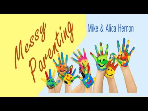 Mike & Alicia Hernon- Messy Parenting - # 049: Different Strokes for Different Folks