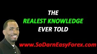 The REALEST Knowledge Ever Told - So Darn Easy Forex
