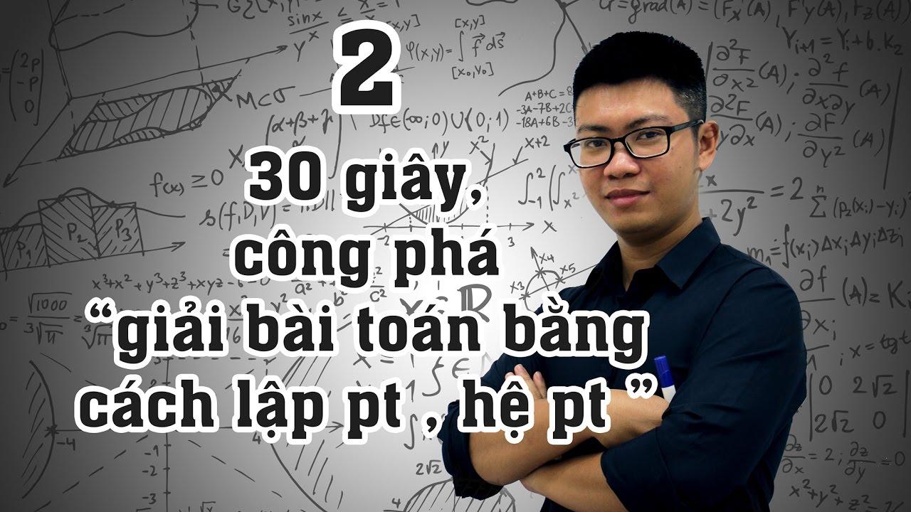 Thủ Thuật 2: 30s Công Phá dạng Giải toán bằng cách lập phương trình, hệ phương trình bằng CASIO
