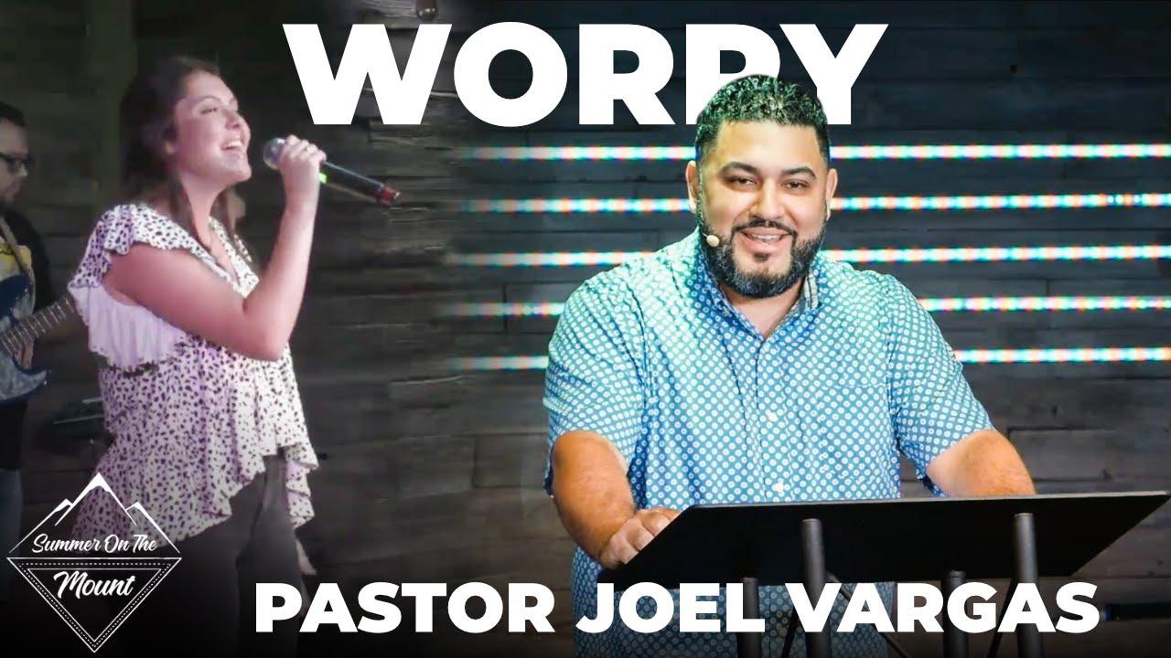 Summer On The Mount- WORRY - Guest Speaker Joel Vargas