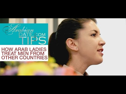 ArabianDate.com has advice - How Arab ladies treat men from other countries...