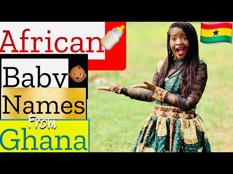 UNIQUE GHANIAN BABY NAMES | UNISEX AFRICAN BABY NAMES 2020
