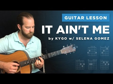 Guitar lesson It Ain't Me by Kygo & Selena Gomez w/ intro tab