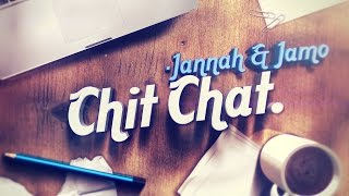 Chit Chat With Jannah et Jamo : Episode 1