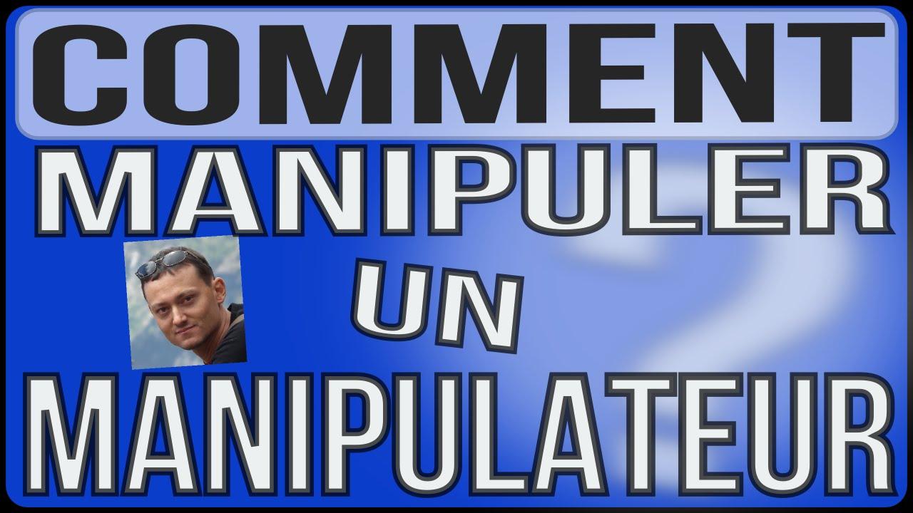 Comment manipuler un manipulateur et un agressif for Images comment pics