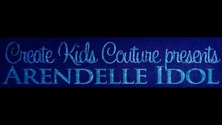Create Kids Couture Presents: Arendelle Idol