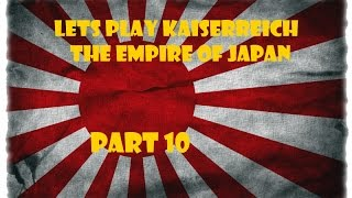 Lets Play Victoria 2 Kaiserreich - The Empire of Japan Part 10