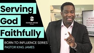 Serving God Faithfully (Born To Influence) | King James | 31 May 2020