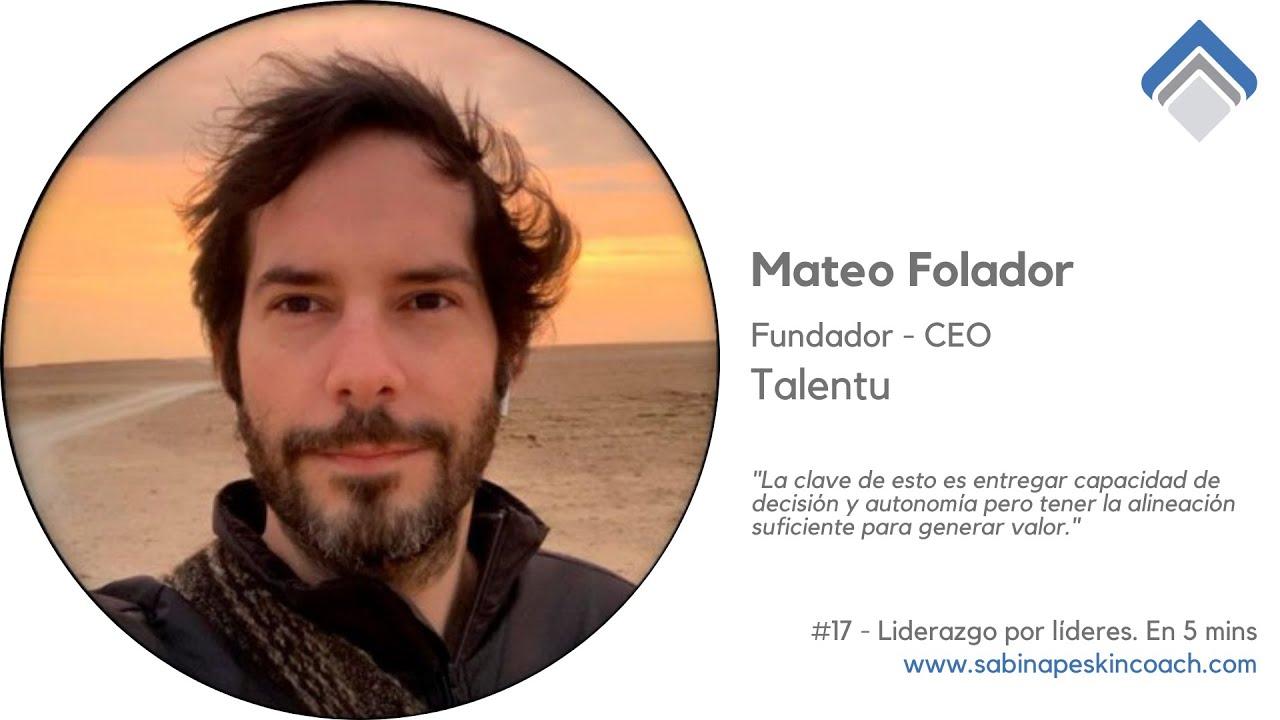 Liderazgo por líderes. 17 - Mateo Folador - Priorizar a los clientes. Proyectos de alta complejidad.