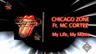CHICAGO ZONE FT MC CORTEZ - My Life, My Music  [CAP'TAIN 2012 - TRACK 09]