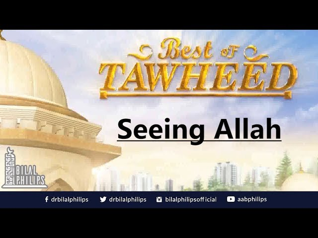 Seeing Allah - Dr. Bilal Philips