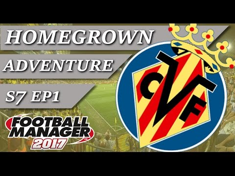 Villarreal | Homegrown Project | S7 EP1 Vs Real Madrid & Europa League | Football Manager 2017