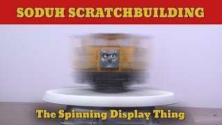 The Spinning Display Thing | Sodor Scratchbuilding