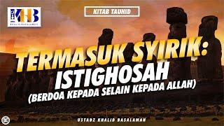 Download Video Kitab Tauhid Bab 14 -15 | Termasuk Syirik, Istighosah (Berdoa Kepada selain kepada Allah) MP3 3GP MP4