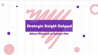 Grandmaster Mikhail Botvinnik vs Salomon Flohr 1936 - Strategic Knight Outpost