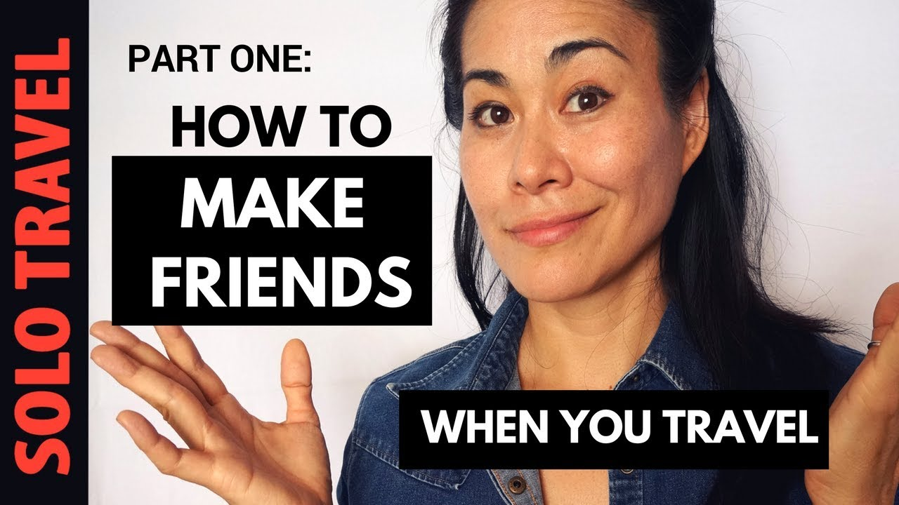 SOLO TRAVEL TIPS: 4 (More) Ways to Make Friends when you Travel