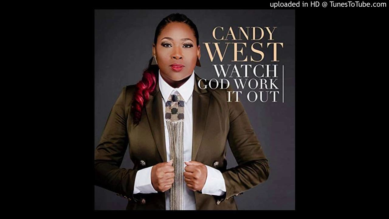Candy West Watch God Work It Out Youtube