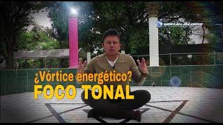 Toda la verdad sobre Foco Tonal. ¿Vórtice energético? @yohanandiaz